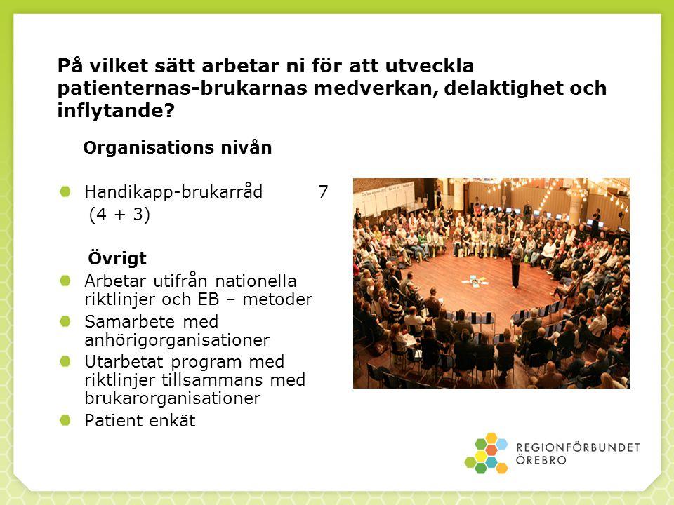 På vilket sätt arbetar ni för att utveckla patienternas-brukarnas medverkan, delaktighet och inflytande? Organisations nivån Handikapp-brukarråd 7 (4
