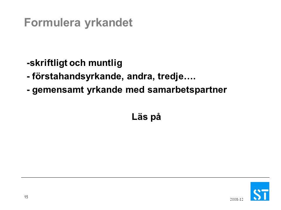 15 2008-12 Formulera yrkandet -skriftligt och muntlig - förstahandsyrkande, andra, tredje…. - gemensamt yrkande med samarbetspartner Läs på