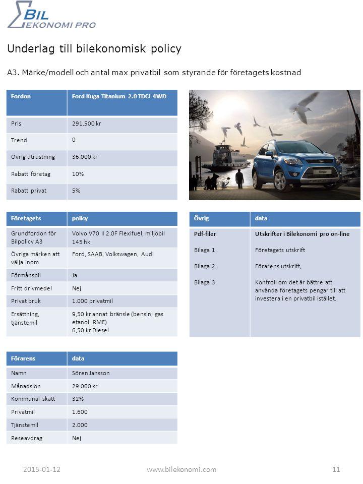 Underlag till bilekonomisk policy A3. Märke/modell och antal max privatbil som styrande för företagets kostnad Företagetsdata VerksamhetEj näring med