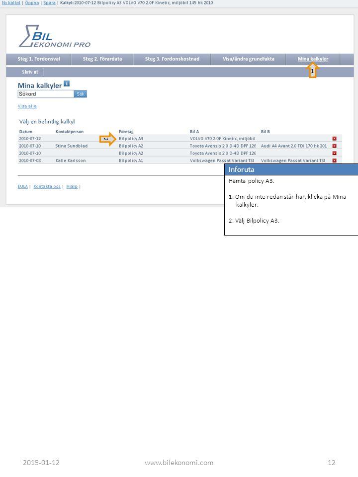 2 Inforuta Hämta policy A3. 1. Om du inte redan står här, klicka på Mina kalkyler. 2. Välj Bilpolicy A3. 1 2015-01-1212www.bilekonomi.com