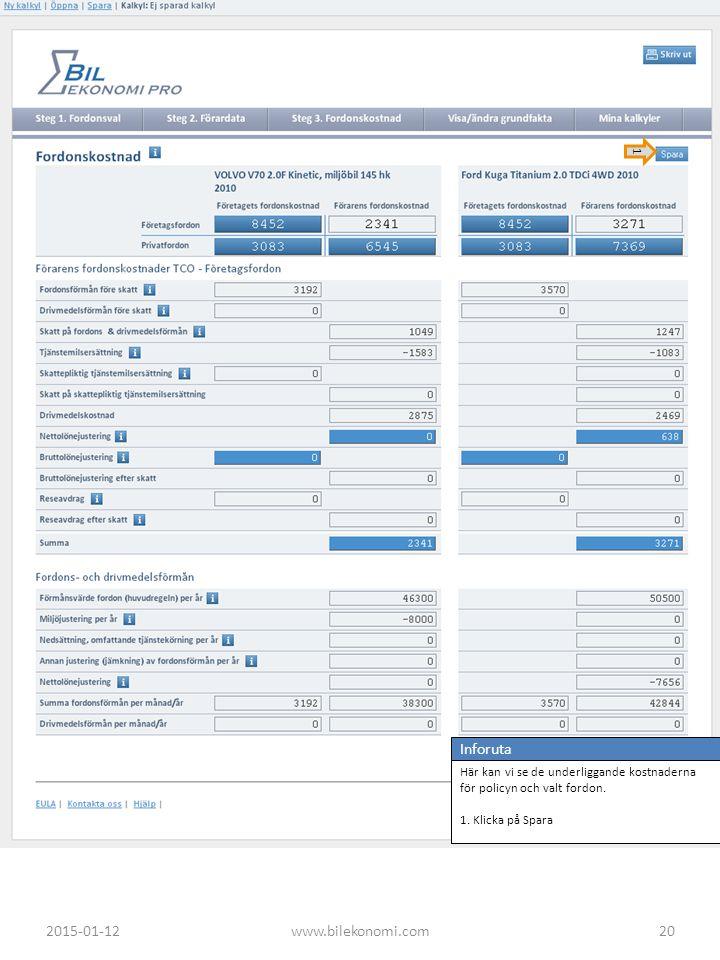 Inforuta Här kan vi se de underliggande kostnaderna för policyn och valt fordon. 1. Klicka på Spara 1 2015-01-1220www.bilekonomi.com