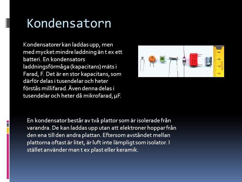 Kondensatorn Kondensatorer kan laddas upp, men med mycket mindre laddning än t ex ett batteri. En kondensators laddningsförmåga (kapacitans) mäts i Fa