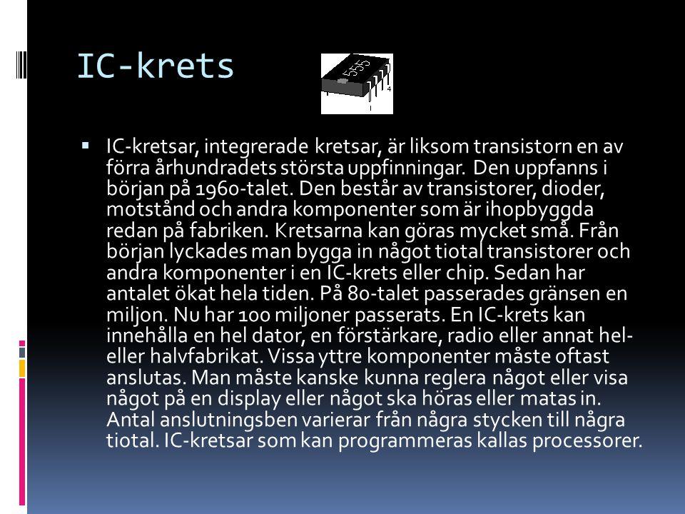 IC-krets  IC-kretsar, integrerade kretsar, är liksom transistorn en av förra århundradets största uppfinningar. Den uppfanns i början på 1960-talet.