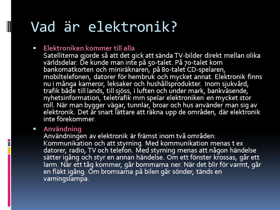 Vad är elektronik?  Elektroniken kommer till alla Satelliterna gjorde så att det gick att sända TV-bilder direkt mellan olika världsdelar. De kunde m