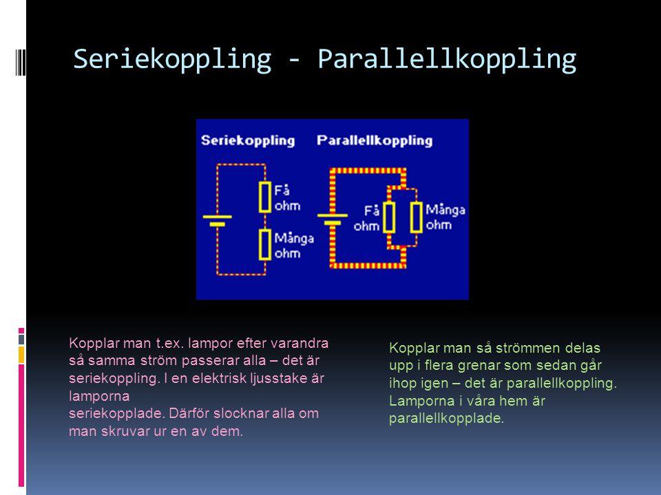 Seriekoppling - Parallellkoppling Kopplar man t.ex. lampor efter varandra så samma ström passerar alla – det är seriekoppling. I en elektrisk ljusstak