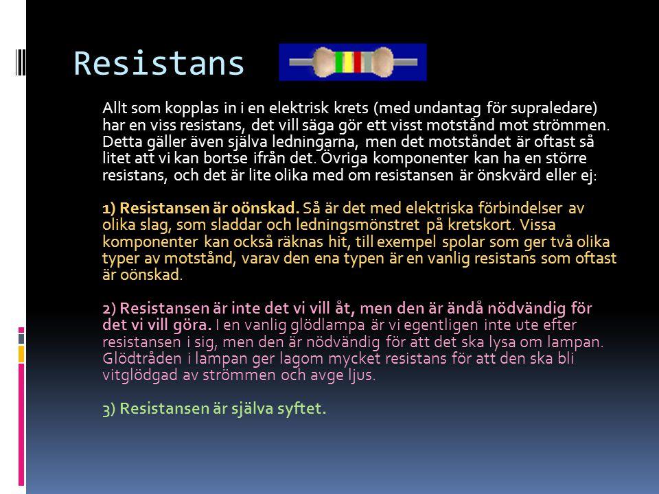 Resistans Allt som kopplas in i en elektrisk krets (med undantag för supraledare) har en viss resistans, det vill säga gör ett visst motstånd mot strö