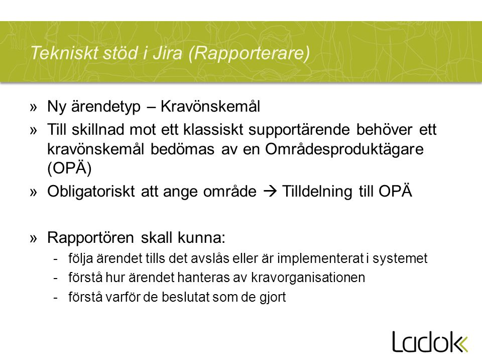 Tekniskt stöd i Jira (Rapporterare) »Ny ärendetyp – Kravönskemål »Till skillnad mot ett klassiskt supportärende behöver ett kravönskemål bedömas av en