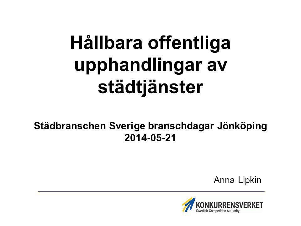 Hållbara offentliga upphandlingar av städtjänster Städbranschen Sverige branschdagar Jönköping 2014-05-21 Anna Lipkin