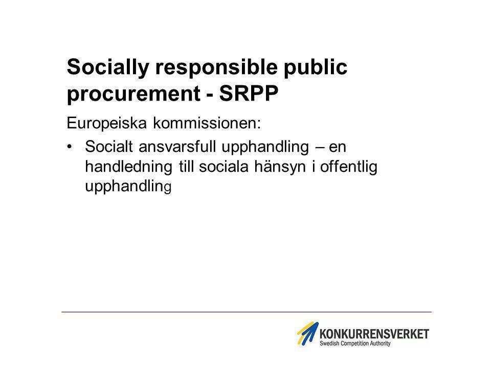Socially responsible public procurement - SRPP Europeiska kommissionen: Socialt ansvarsfull upphandling – en handledning till sociala hänsyn i offentl
