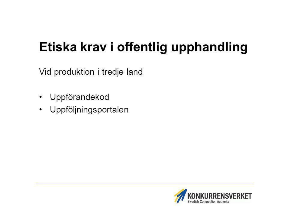 Etiska krav i offentlig upphandling Vid produktion i tredje land Uppförandekod Uppföljningsportalen