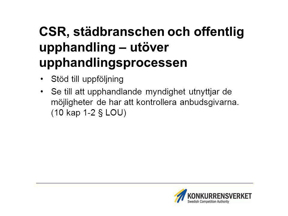 CSR, städbranschen och offentlig upphandling – utöver upphandlingsprocessen Stöd till uppföljning Se till att upphandlande myndighet utnyttjar de möjl