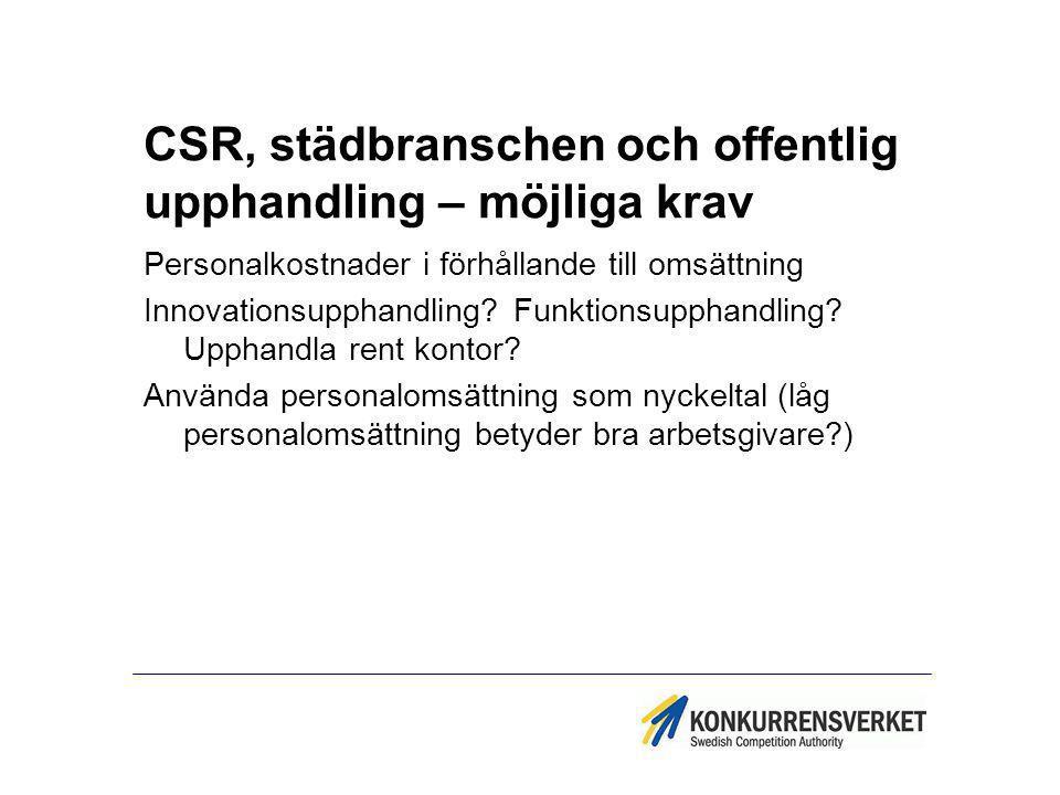 CSR, städbranschen och offentlig upphandling – möjliga krav Personalkostnader i förhållande till omsättning Innovationsupphandling? Funktionsupphandli
