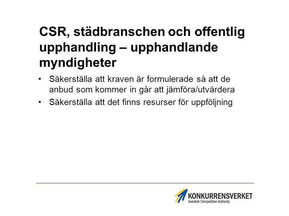 CSR, städbranschen och offentlig upphandling – upphandlande myndigheter Säkerställa att kraven är formulerade så att de anbud som kommer in går att jä