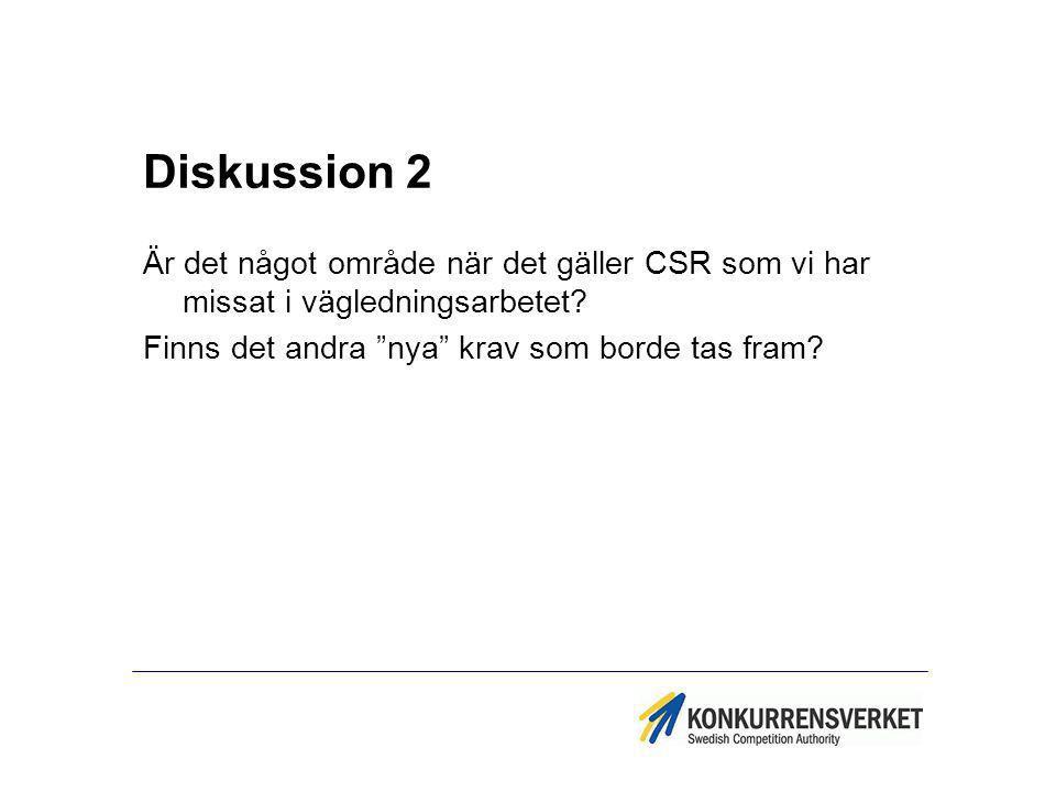 """Diskussion 2 Är det något område när det gäller CSR som vi har missat i vägledningsarbetet? Finns det andra """"nya"""" krav som borde tas fram?"""