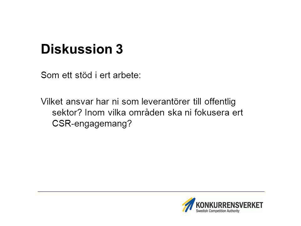 Diskussion 3 Som ett stöd i ert arbete: Vilket ansvar har ni som leverantörer till offentlig sektor? Inom vilka områden ska ni fokusera ert CSR-engage
