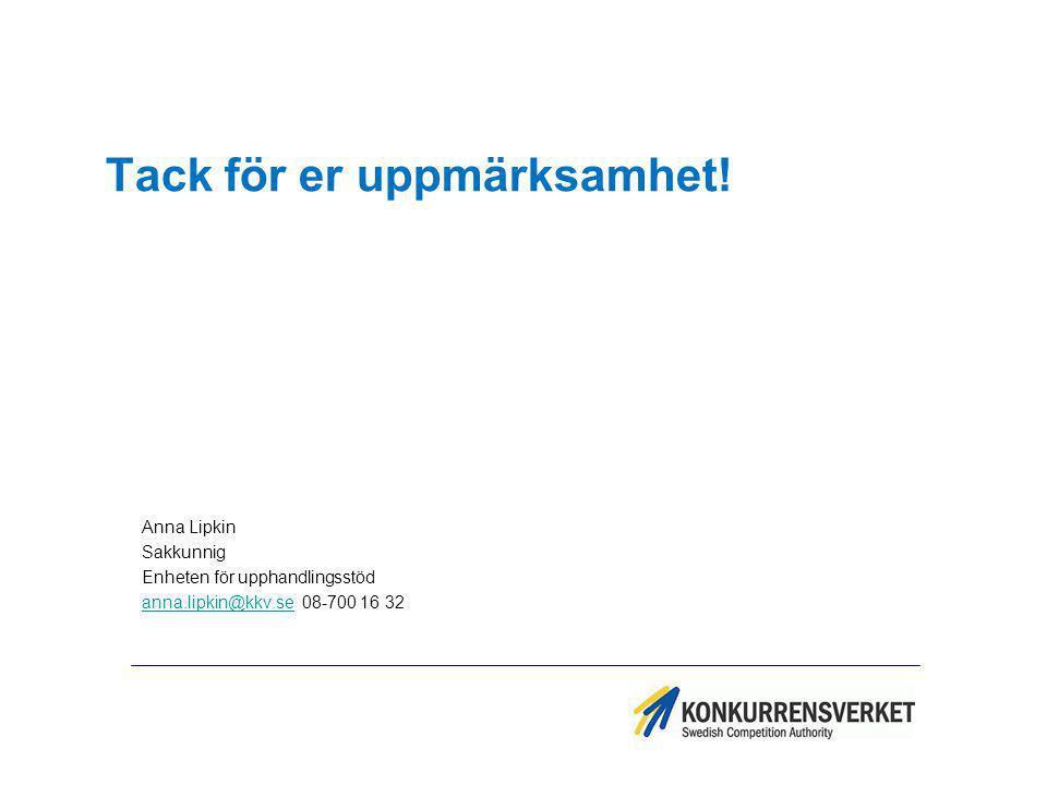 Tack för er uppmärksamhet! Anna Lipkin Sakkunnig Enheten för upphandlingsstöd anna.lipkin@kkv.seanna.lipkin@kkv.se 08-700 16 32