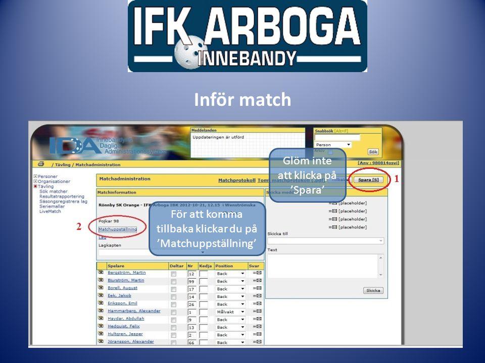 Ledarmöte Inför match Glöm inte att klicka på 'Spara' För att komma tillbaka klickar du på 'Matchuppställning'