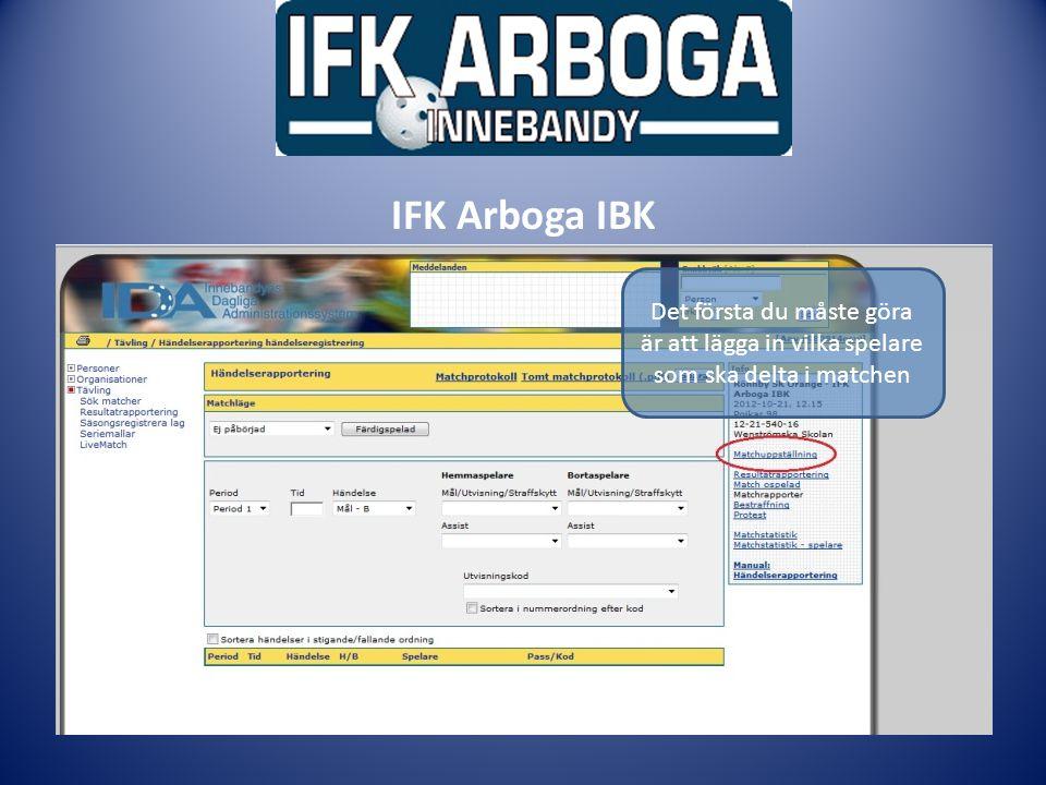 Ledarmöte IFK Arboga IBK Det första du måste göra är att lägga in vilka spelare som ska delta i matchen