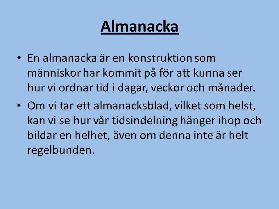 Almanacka En almanacka är en konstruktion som människor har kommit på för att kunna ser hur vi ordnar tid i dagar, veckor och månader. Om vi tar ett a