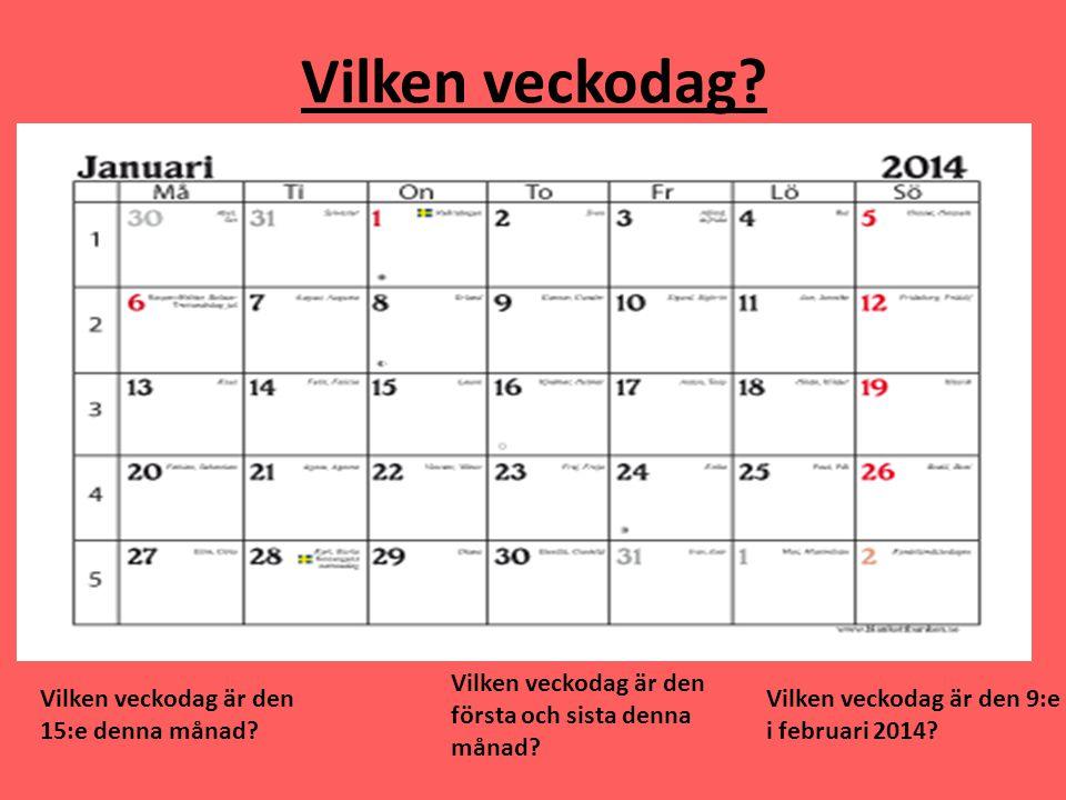 Vilken veckodag? Vilken veckodag är den 15:e denna månad? Vilken veckodag är den första och sista denna månad? Vilken veckodag är den 9:e i februari 2
