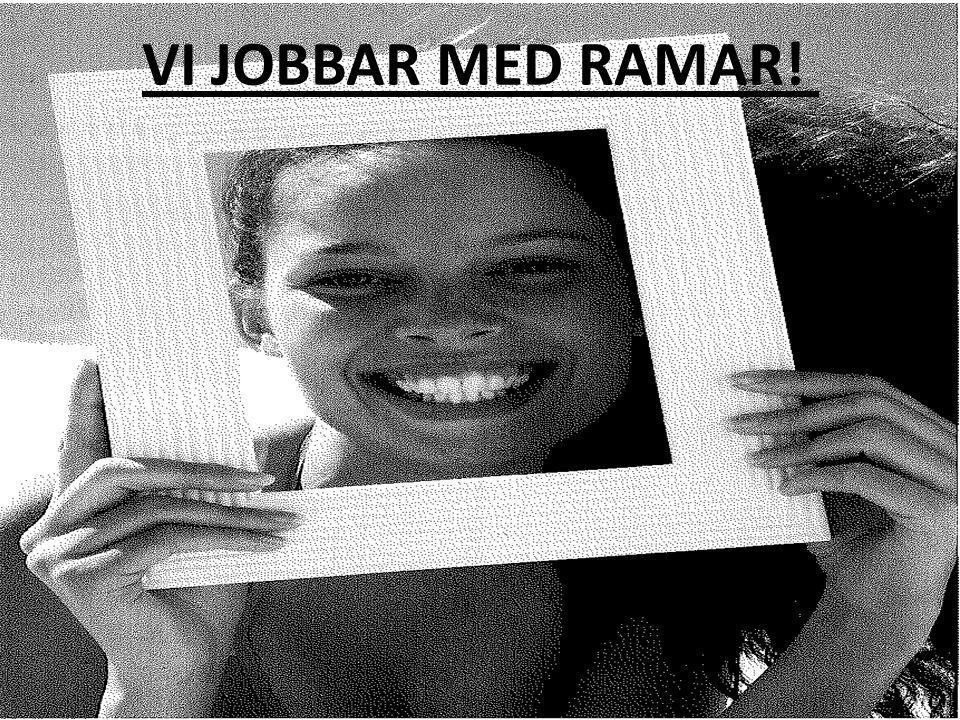 VI JOBBAR MED RAMAR!