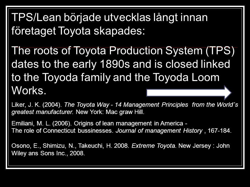 TPS/Lean började utvecklas långt innan företaget Toyota skapades: The roots of Toyota Production System (TPS) dates to the early 1890s and is closed l