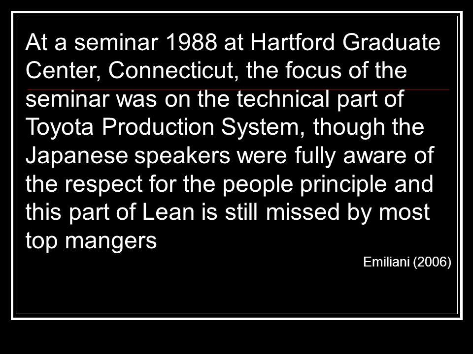 At a seminar 1988 at Hartford Graduate Center, Connecticut, the focus of the seminar was on the technical part of Toyota Production System, though the