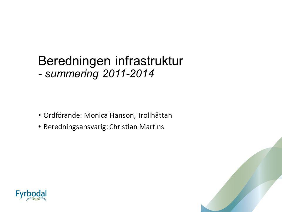 Beredningen infrastruktur - summering 2011-2014 Ordförande: Monica Hanson, Trollhättan Beredningsansvarig: Christian Martins