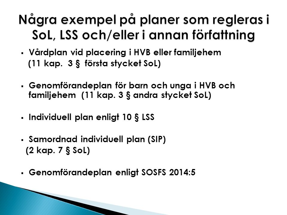  Vårdplan vid placering i HVB eller familjehem (11 kap. 3 § första stycket SoL)  Genomförandeplan för barn och unga i HVB och familjehem (11 kap. 3