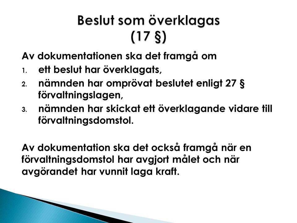 Av dokumentationen ska det framgå om 1. ett beslut har överklagats, 2. nämnden har omprövat beslutet enligt 27 § förvaltningslagen, 3. nämnden har ski