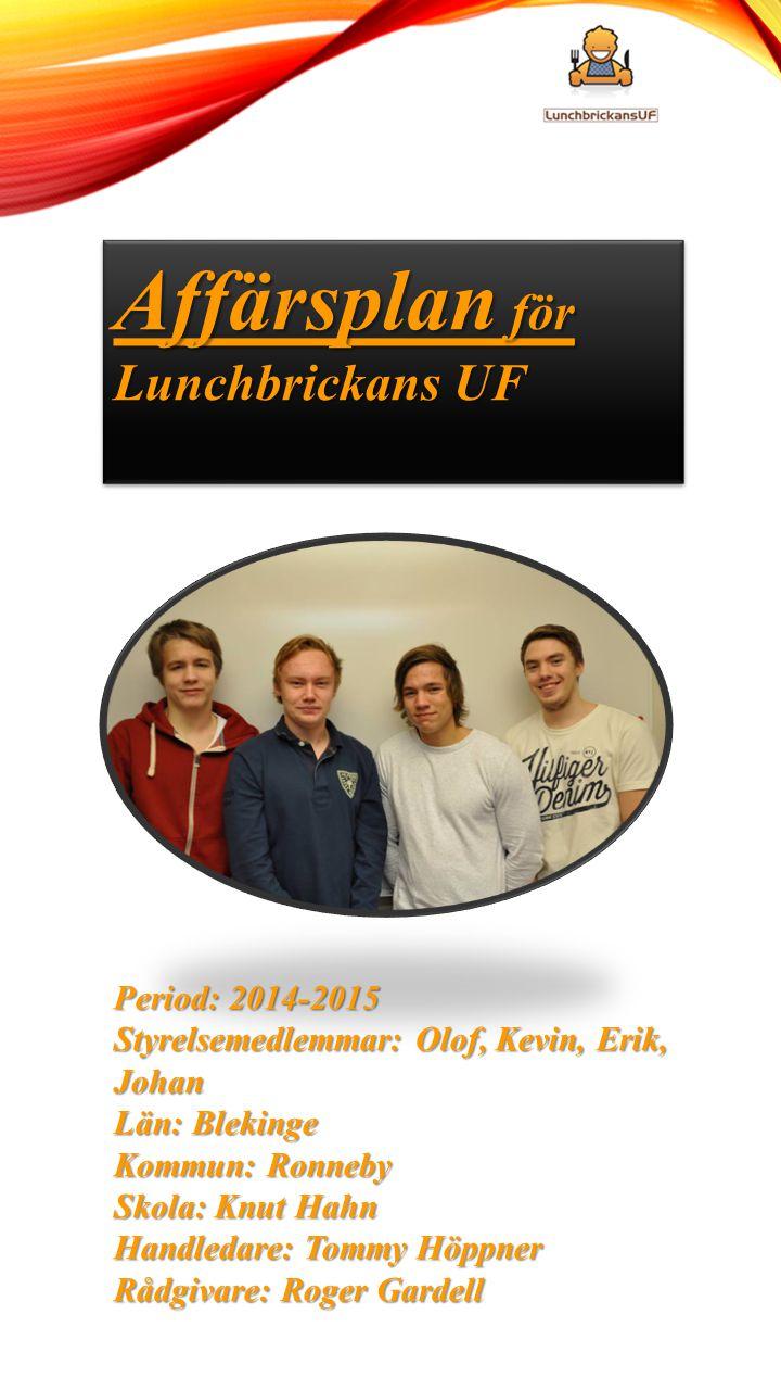 Affärsplan för Lunchbrickans UF Period: 2014-2015 Styrelsemedlemmar: Olof, Kevin, Erik, Johan Län: Blekinge Kommun: Ronneby Skola: Knut Hahn Handledar