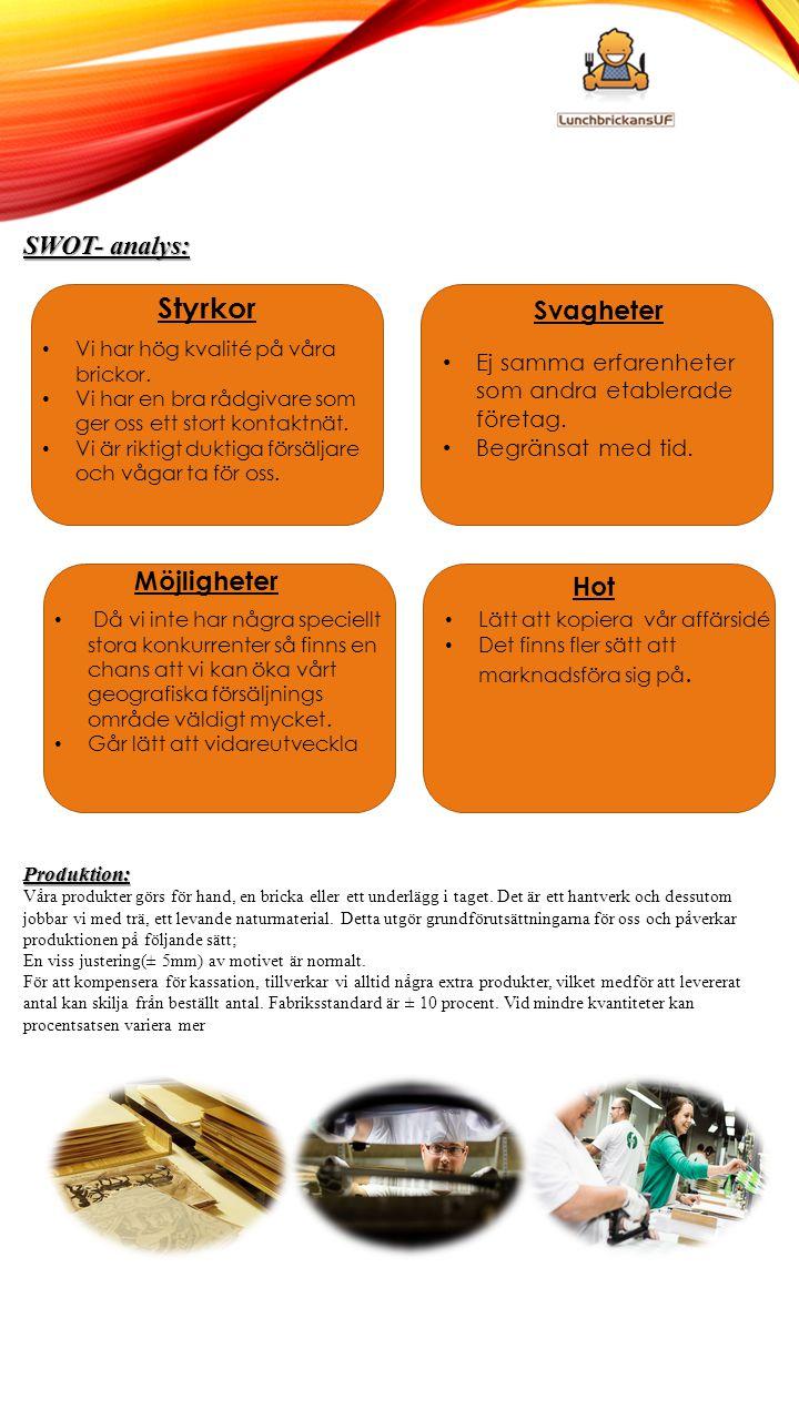 SWOT- analys: Produktion: Våra produkter görs för hand, en bricka eller ett underlägg i taget. Det är ett hantverk och dessutom jobbar vi med trä, ett