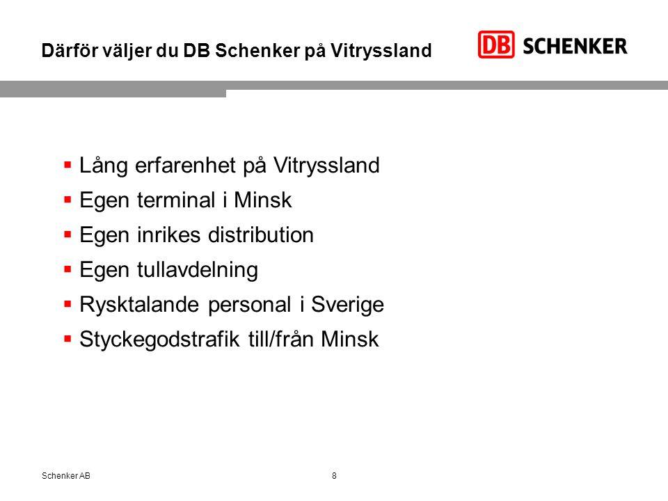 Därför väljer du DB Schenker på Vitryssland 8Schenker AB  Lång erfarenhet på Vitryssland  Egen terminal i Minsk  Egen inrikes distribution  Egen tullavdelning  Rysktalande personal i Sverige  Styckegodstrafik till/från Minsk