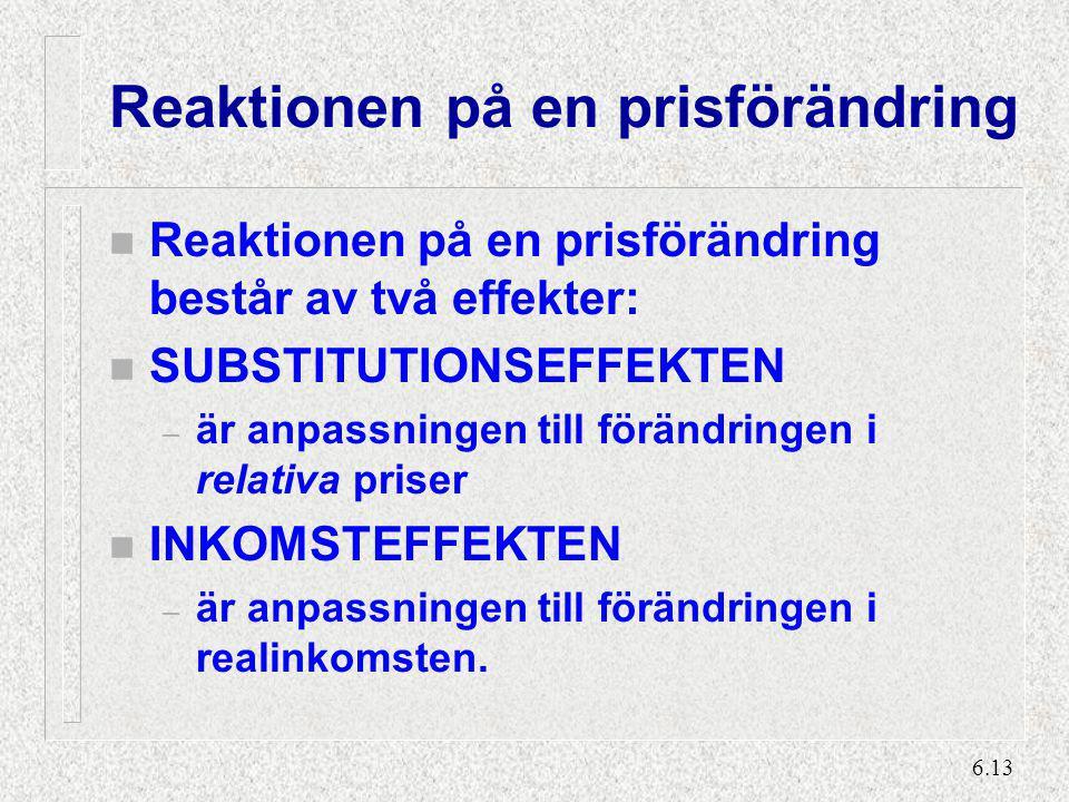 6.13 Reaktionen på en prisförändring n Reaktionen på en prisförändring består av två effekter: n SUBSTITUTIONSEFFEKTEN – är anpassningen till förändri