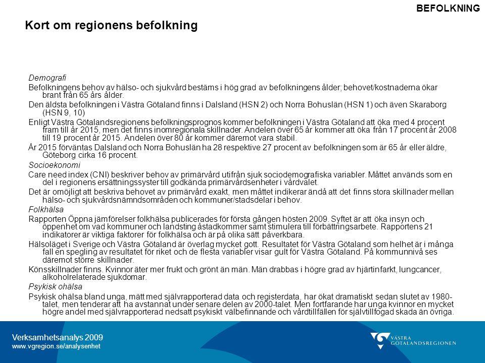 Verksamhetsanalys 2009 www.vgregion.se/analysenhet Vårdkonsumtion Kontaktgrad Öppenvård Slutenvård Undvikbar slutenvård Hjärt- och kärlsjukdomar Inklusive dödlighet utanför sjukhus