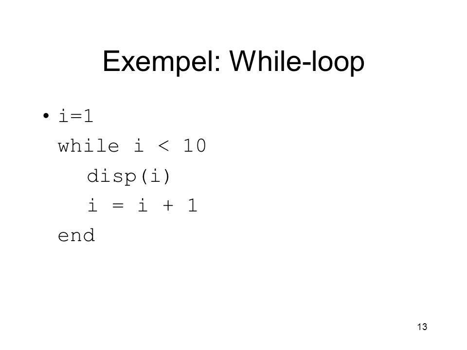 13 Exempel: While-loop i=1 while i < 10 disp(i) i = i + 1 end
