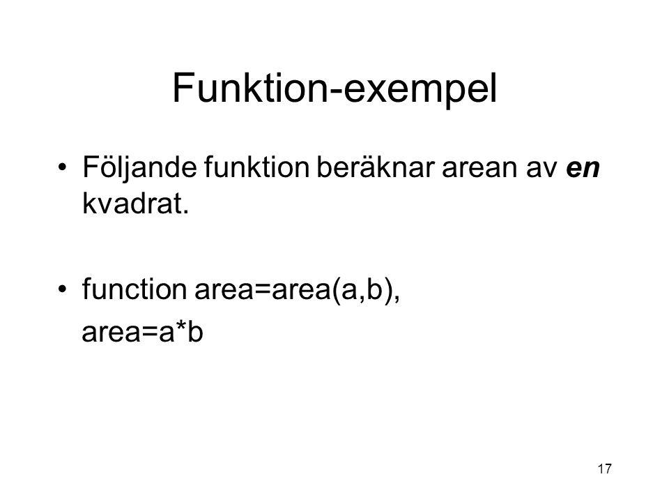 17 Funktion-exempel Följande funktion beräknar arean av en kvadrat.
