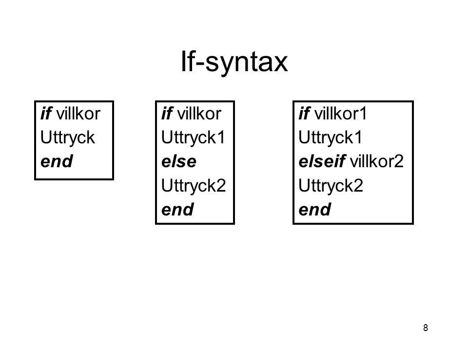 8 If-syntax if villkor Uttryck end if villkor Uttryck1 else Uttryck2 end if villkor1 Uttryck1 elseif villkor2 Uttryck2 end