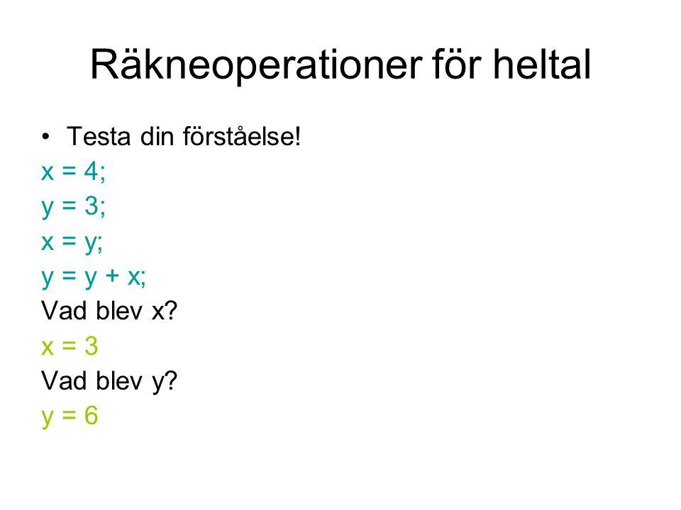 Räkneoperationer för heltal Testa din förståelse.x = 4; y = 3; x = y; y = y + x; Vad blev x.
