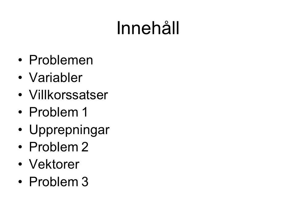 Innehåll Problemen Variabler Villkorssatser Problem 1 Upprepningar Problem 2 Vektorer Problem 3