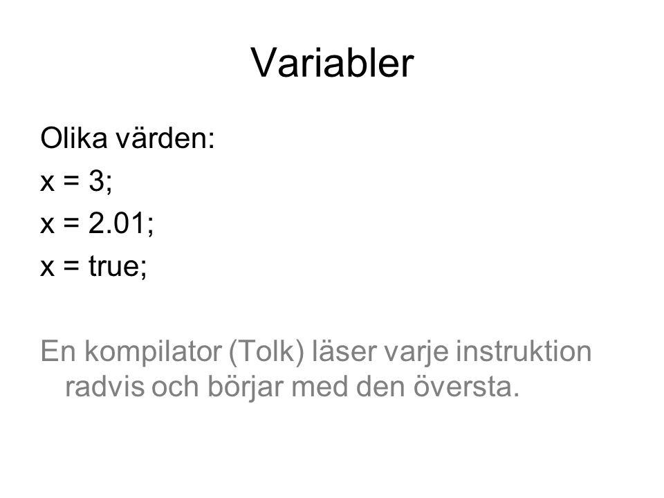 Variabler Olika värden: x = 3; x = 2.01; x = true; En kompilator (Tolk) läser varje instruktion radvis och börjar med den översta.