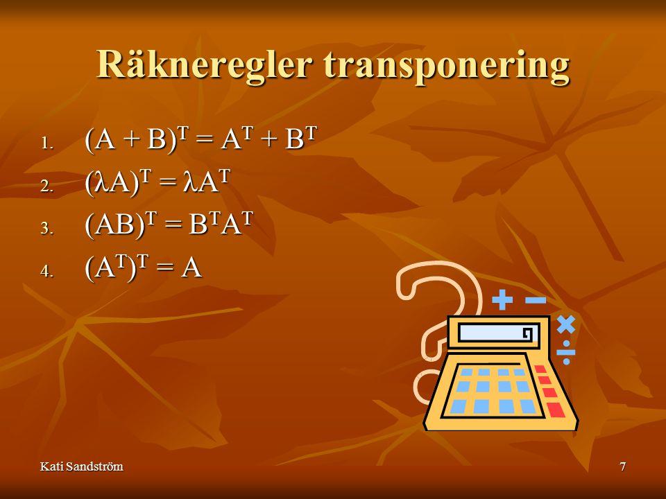 7 Räkneregler transponering 1. (A + B) T = A T + B T 2.