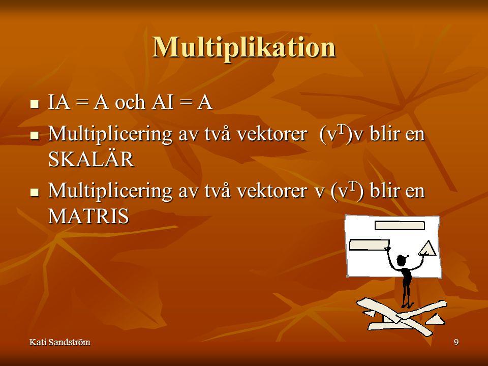 Kati Sandström10 Invertering Division är inte definierad för matriser, utan ersätts med matrisinvertering för kvadratiska matriser A-1 är inversen av A om AA-1 = A-1A = I En del kvadratiska matriser saknar invers Determinanten måste vara ≠ 0, dvs matrisen är icke-singulär