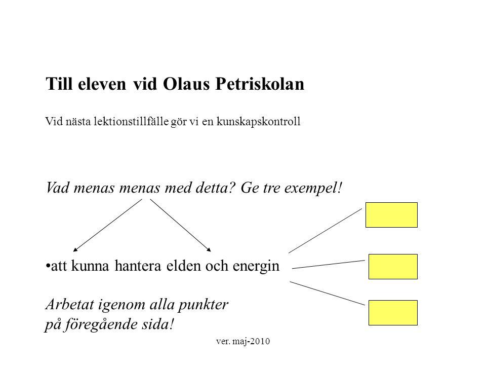 ver. maj-2010 Till eleven vid Olaus Petriskolan Vid nästa lektionstillfälle gör vi en kunskapskontroll Vad menas menas med detta? Ge tre exempel! att