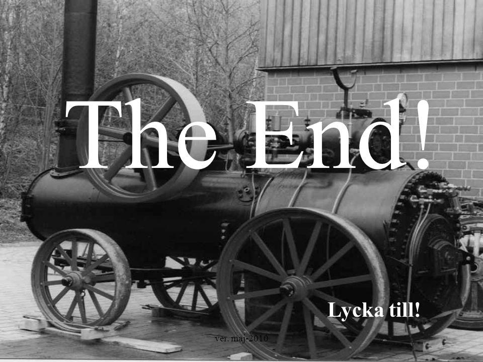 ver. maj-2010 The End! Lycka till!
