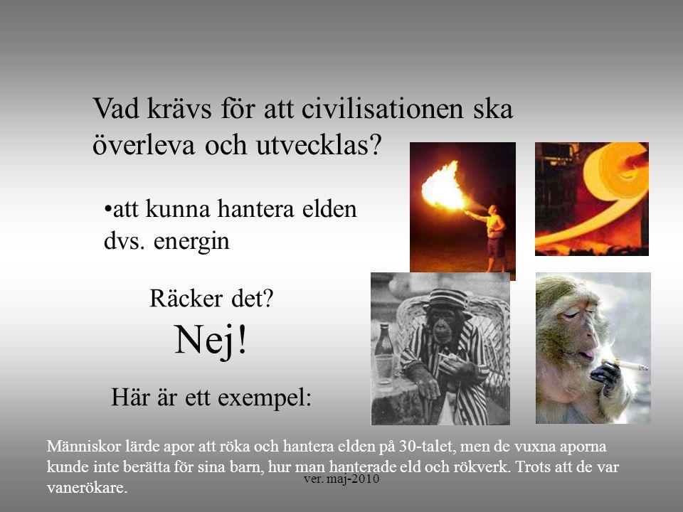 ver. maj-2010 Vad krävs för att civilisationen ska överleva och utvecklas.