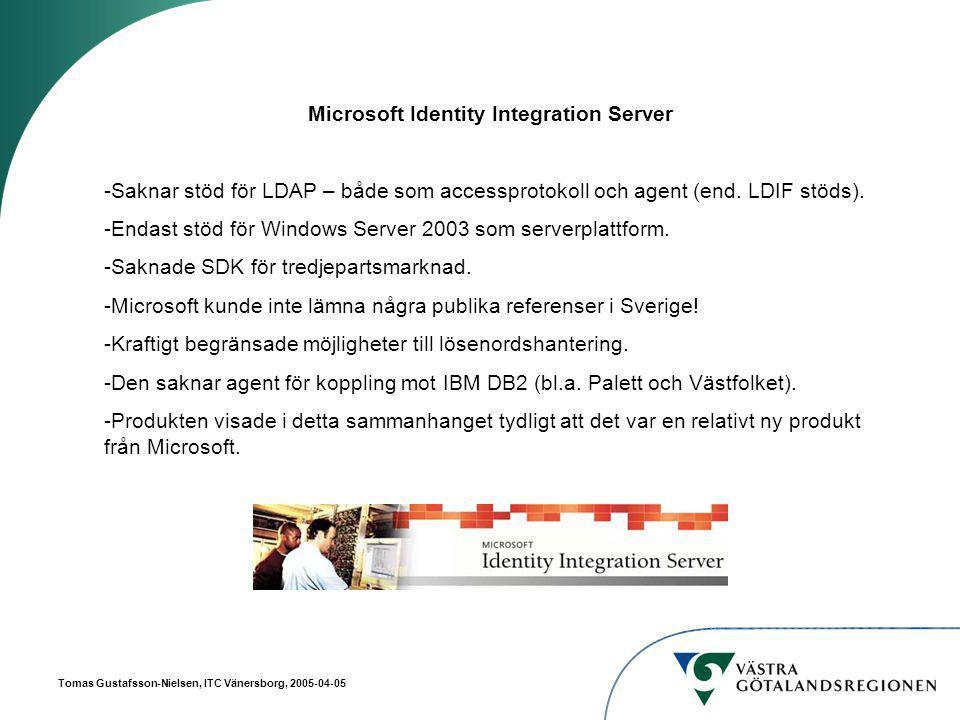 Tomas Gustafsson-Nielsen, ITC Vänersborg, 2005-04-05 Microsoft Identity Integration Server -Saknar stöd för LDAP – både som accessprotokoll och agent (end.