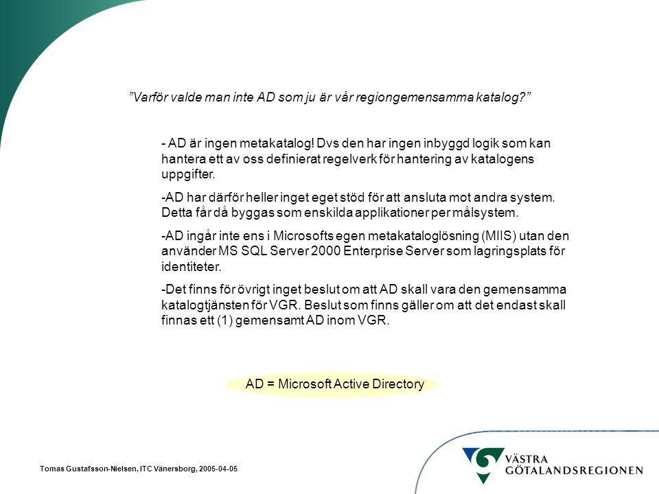 Tomas Gustafsson-Nielsen, ITC Vänersborg, 2005-04-05 Varför valde man inte AD som ju är vår regiongemensamma katalog - AD är ingen metakatalog.