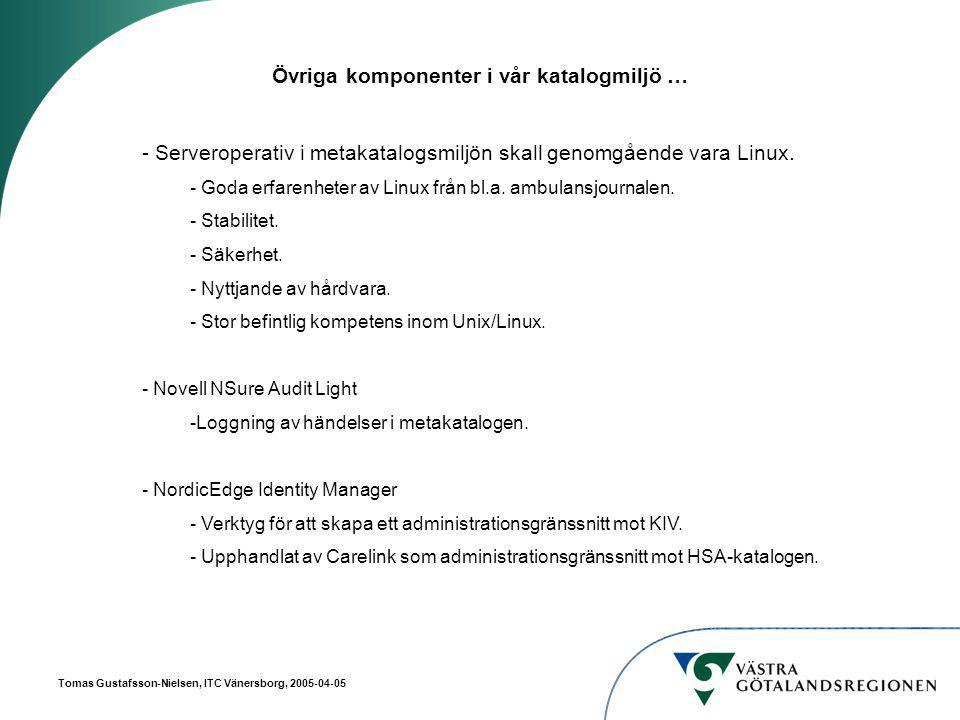 Tomas Gustafsson-Nielsen, ITC Vänersborg, 2005-04-05 Övriga komponenter i vår katalogmiljö … - Serveroperativ i metakatalogsmiljön skall genomgående vara Linux.