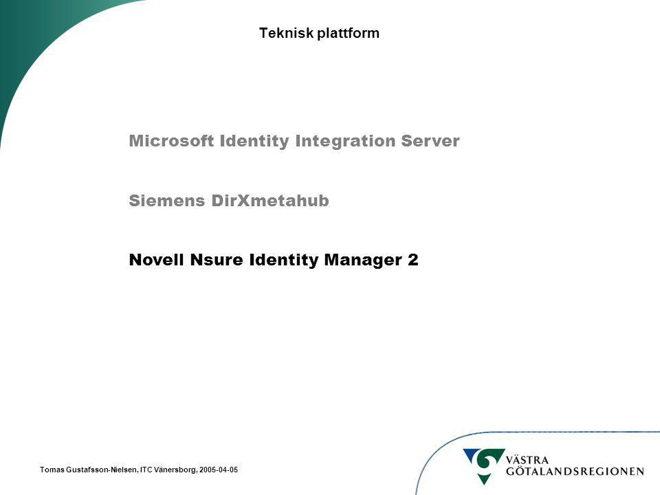 Tomas Gustafsson-Nielsen, ITC Vänersborg, 2005-04-05 Teknisk plattform Microsoft Identity Integration Server Siemens DirXmetahub Novell Nsure Identity Manager 2